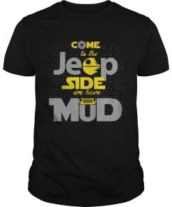 Guys Come To The Jeep Side We Have Mud shirt