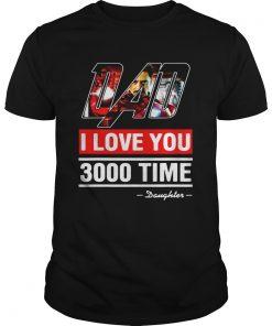 Guys Dad I love You 3000 time Iron Man shirt