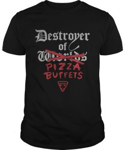Guys Destroyer of pizza buffets shirt