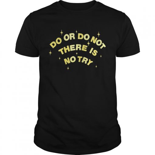 Guys Do or do not there is no try shirt