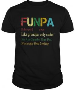 Guys Funpa like grandpa only cooler see also smarter than dad stunningly good looking shirt