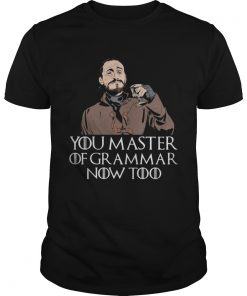 Guys Game of Throne bronn you master of grammar now too shirt