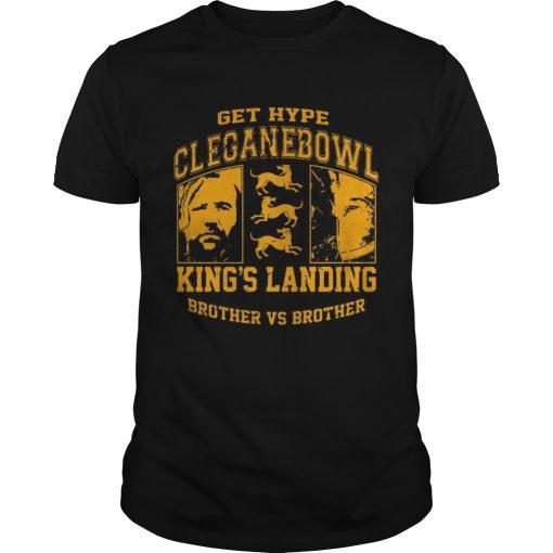 Guys Get hype cleganebowl kings landing brother vs brother shirt