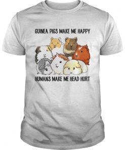 Guys Guinea pigs make me happy humans make me head hurt shirt