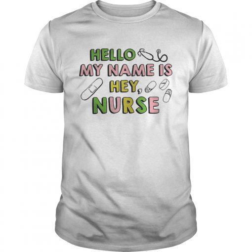 Guys Hello my name is hey nurse shirt