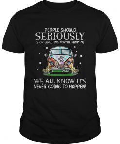 Guys Hippie car people should seriously stop expecting normal from me we all know shirt