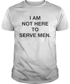 Guys I am not here to serve men shirt