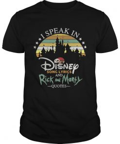 Guys I speak in Disney song lyrics and Rick and Morty quotes vintage shirt