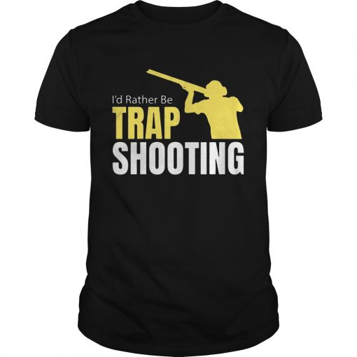 Guys Id Rather Be Trap Shooting shirt