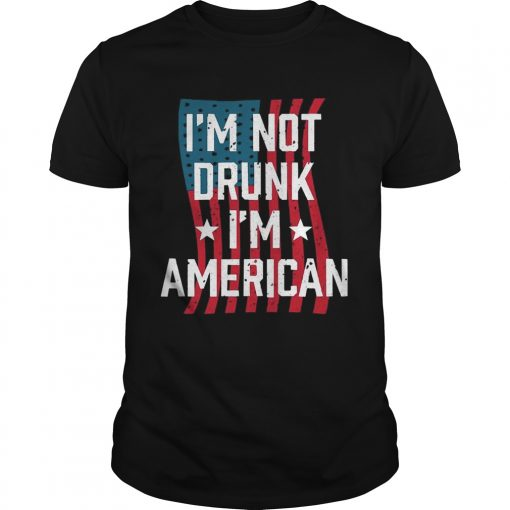 Guys Independence Day Im Not Drunk Im American Shirt