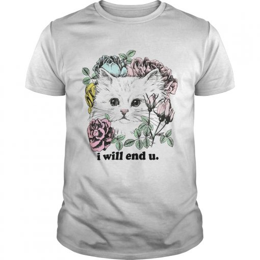 Guys Kitten and rose I will end you shirt