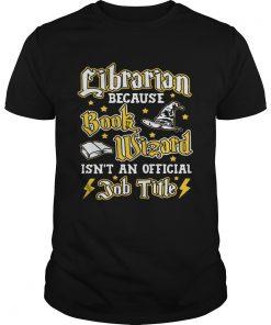 Guys Librarian because book Wizard isnt an official job title shirt