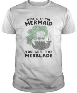 Guys Mess with the mermaid you get the Merblade shirt