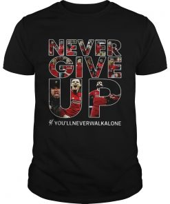 Guys Never give up youllneverwalkalone shirt