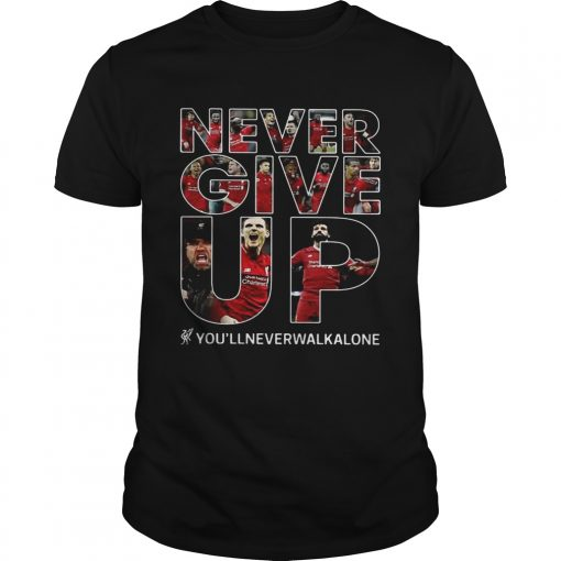 Guys Never give up youllneverwalkalone shirt