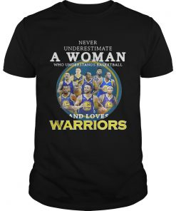Guys Never underestimate a woman who understands basketball and loves Warriors shirt