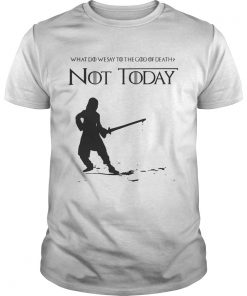 Guys Not Today Shirt What Do We Say To The God Of Death Shirt