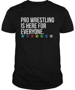 Guys Pro wrestling is here for everyone shirt