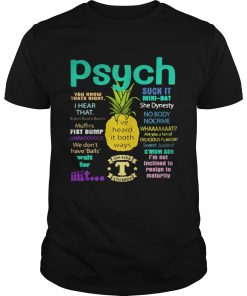Guys Psych suck it pineapple Ive heard it both ways shirt