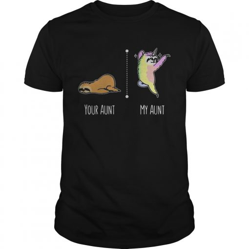 Guys Sloth unicorn your aunt my aunt shirt