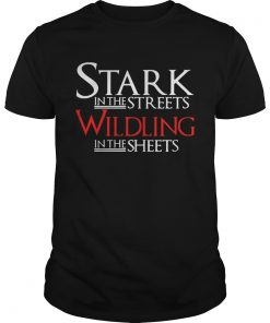 Guys Stark in the streets wildling in the sheets shirt