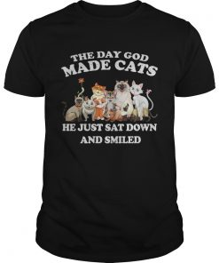 Guys The Day God Made Cats he just sat down and smiled shirt