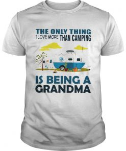 Guys The only thing I love more than camping is being a grandma shirt