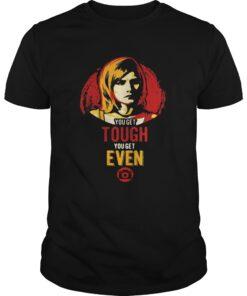Guys Veronica Mars you get tough you get even shirt