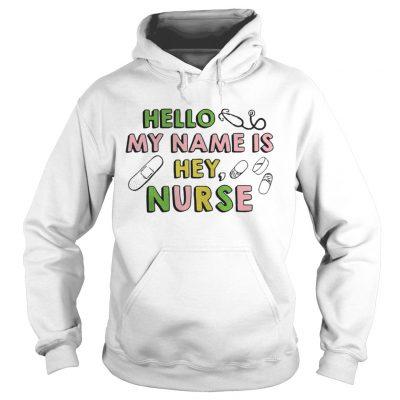 Hello my name is hey nurse hoodie