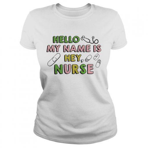 Hello my name is hey nurse ladies tee