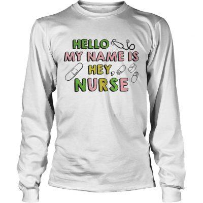 Hello my name is hey nurse longsleeve tee