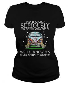 Hippie car people should seriously stop expecting normal from me we all know ladies tee