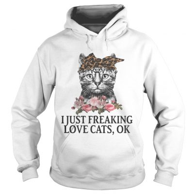 I Just Freaking Love Cats OK Flowers Floral hoodie