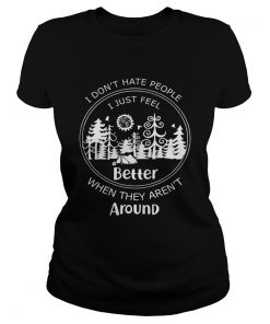 I dont hate people I just feel better when they arent around ladies tee