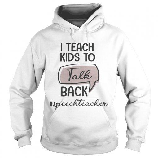 I teach kids to talk back speech teacher hoodie