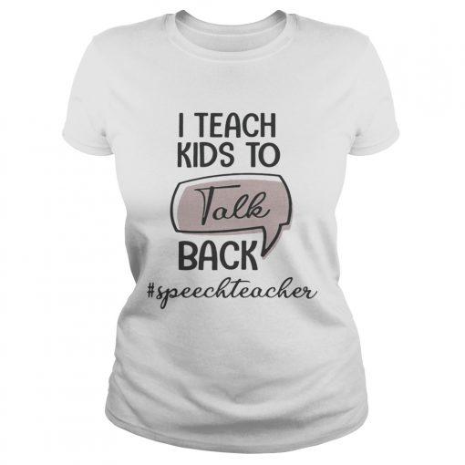 I teach kids to talk back speech teacher ladies tee