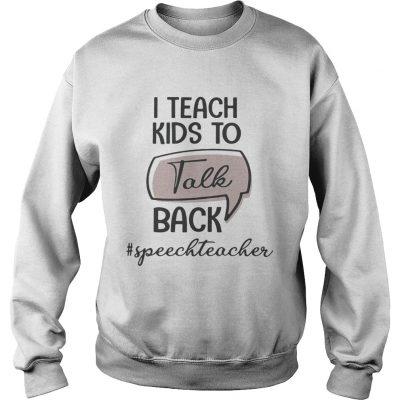 I teach kids to talk back speech teacher sweatshirt