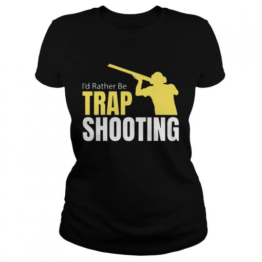 Id Rather Be Trap Shooting ladies tee