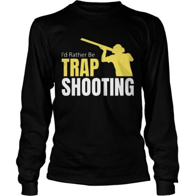 Id Rather Be Trap Shooting longsleeve tee