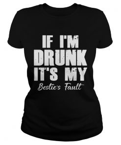 If Im drunk its my besties fault ladies tee