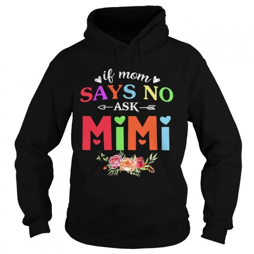 If Mom Says No Ask Mimi hoodie