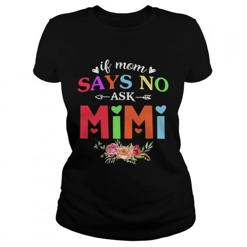 If Mom Says No Ask Mimi ladies tee