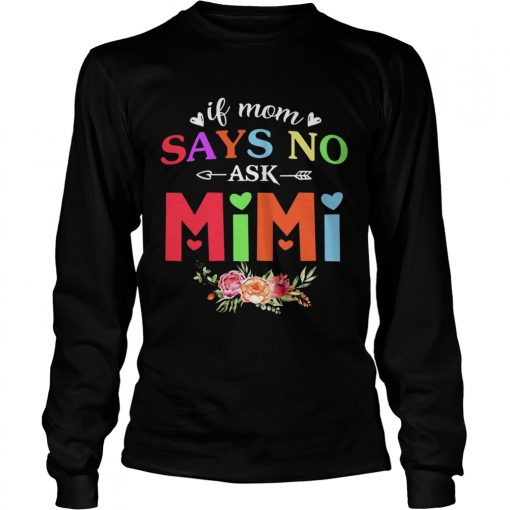 If Mom Says No Ask Mimi longsleeve tee