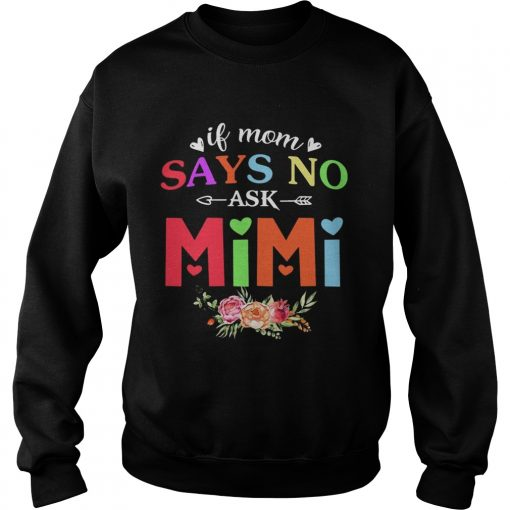 If Mom Says No Ask Mimi sweatshirt