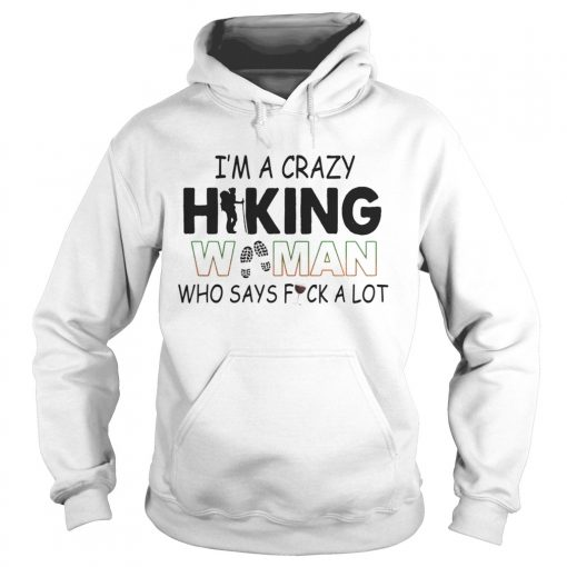 Im A Crazy Hiking Woman Who Says Fuck A Lot hoodie