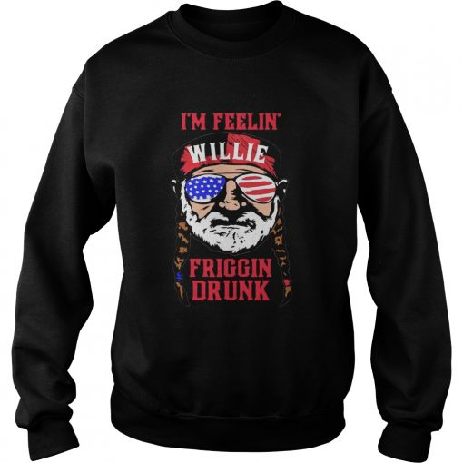 Im Feelin Willie Friggin Drunk American Flag Sweatshirt