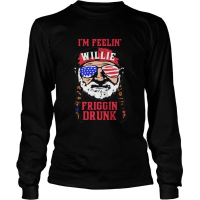Im Feelin Willie Friggin Drunk American Flag longsleeve tee