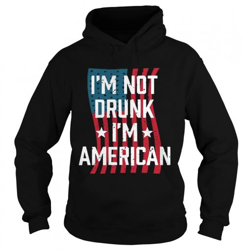 Independence Day Im Not Drunk Im American hoodie