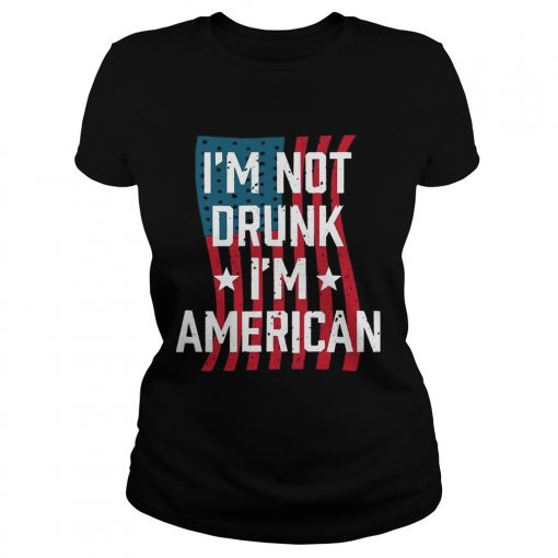 Independence Day Im Not Drunk Im American ladies tee
