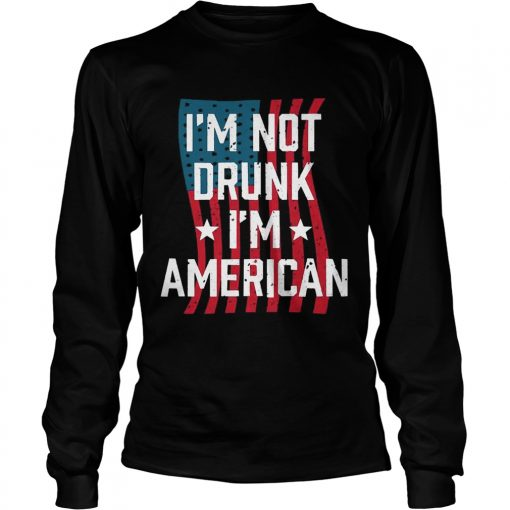 Independence Day Im Not Drunk Im American longsleeve tee